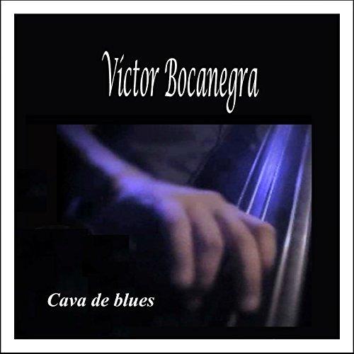 Cava de blues - Víctor Bocanegra